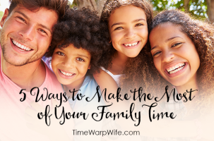 5 Ways to Make the Most of Your Family Time