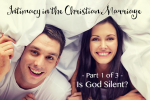 Intimacy in the Christian Marriage – Part 1 of 3 – Is God Silent?