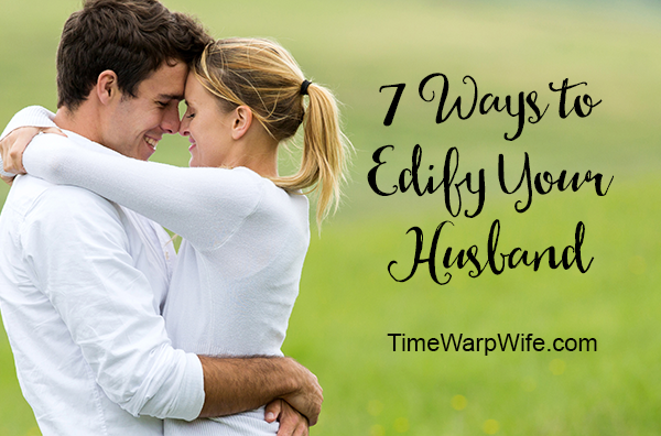 7 Ways to Edify Your Husband