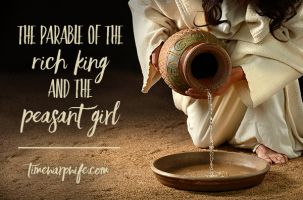 The Parable of the Rich King and the Peasant Girl – Quieting My Heart – Week 3, Pt. 2