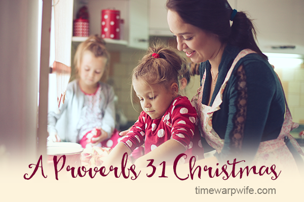 A Proverbs 31 Christmas – Quieting Your Heart, Week 3 Part 1