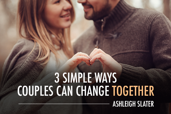 3 Simple Ways Couples Can Change Together