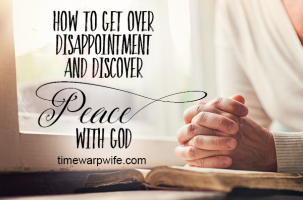 How to Get Over Disappointment and Discover Peace With God