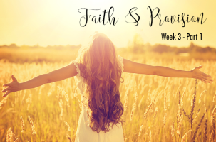 Bible Study – Faith & Provision – Week 3 – Part 1