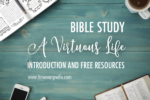 "Bible Study – ""A Virtuous Life"" – Introduction"