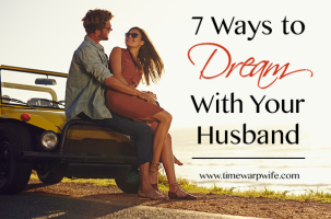 7 Ways to Dream With Your Husband