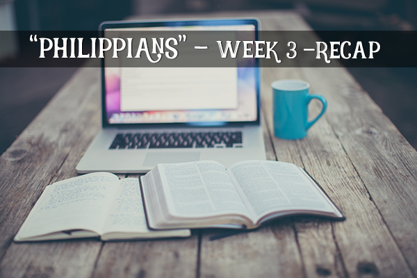 Philippians Bible Study – Week 3 – Recap