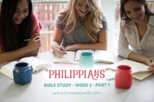 Bible Study – Philippians – Week 3 – Part 1