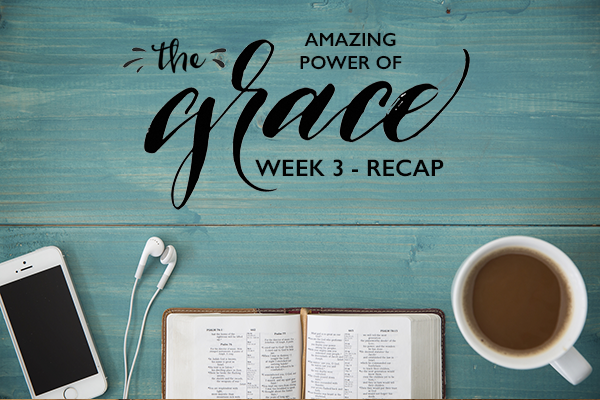 Grace Bible Study – Week 3 Recap