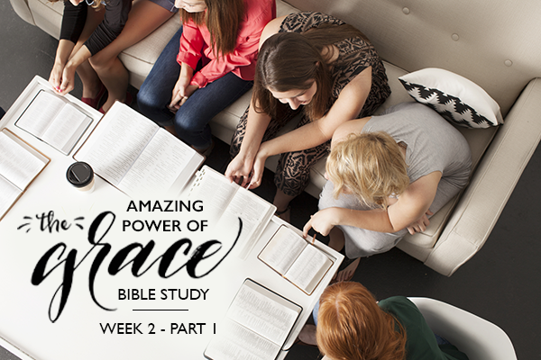 Bible Study – The Amazing Power of Grace – Week 2 Part 1