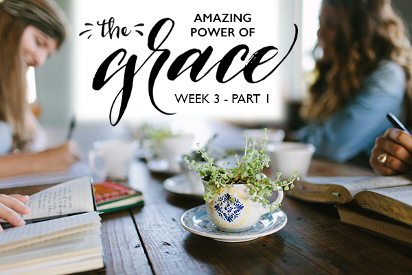 Bible Study – The Amazing Power of Grace – Week 3 Part 1