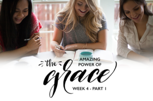 Bible Study – The Amazing Power of Grace – Week 4 Part 1