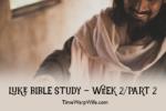 Luke Bible Study – Week 2 – Part 2 (Chapters 7-12)
