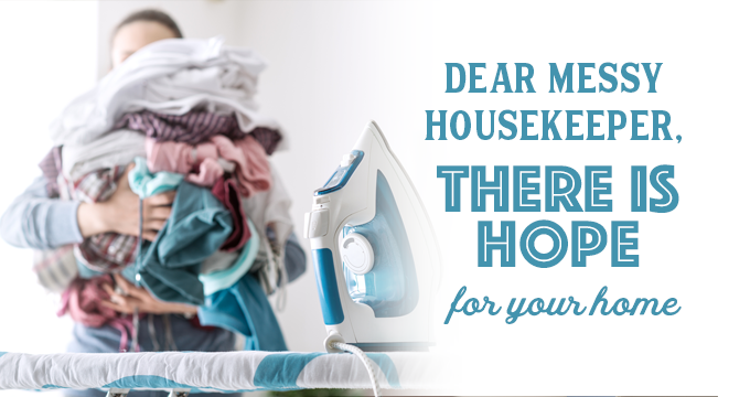Dear Messy Housekeeper: There is Hope for Your Home