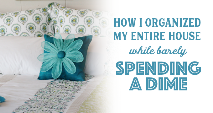 How I Organized My Entire House While Barely Spending a Dime