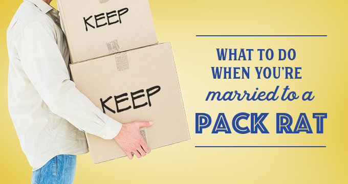 What to Do When You're Married to a Pack Rat
