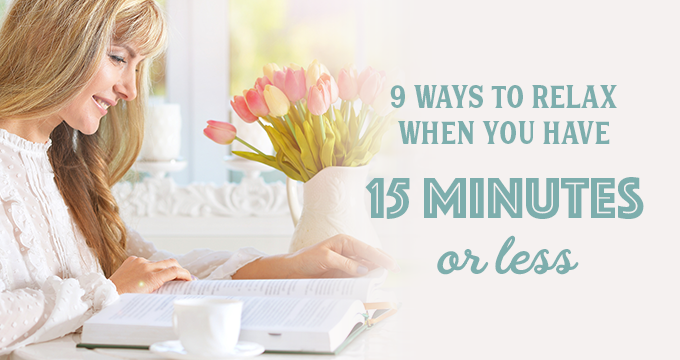 9 Ways to Relax When You Have 15 Minutes or Less
