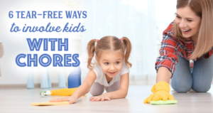 6 Tear-Free Ways to Involve Kids with Chores