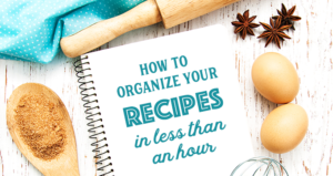 How to Organize Your Recipes in Less Than One Hour