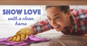 Show Love with a Clean Home