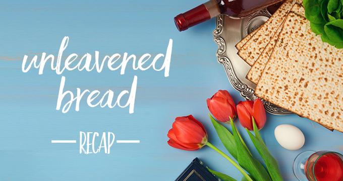 Chapter Two – Unleavened Bread Recap