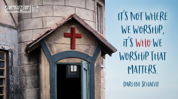 Daily Devotion – It's Not Where We Worship it's Who We Worship That Matters